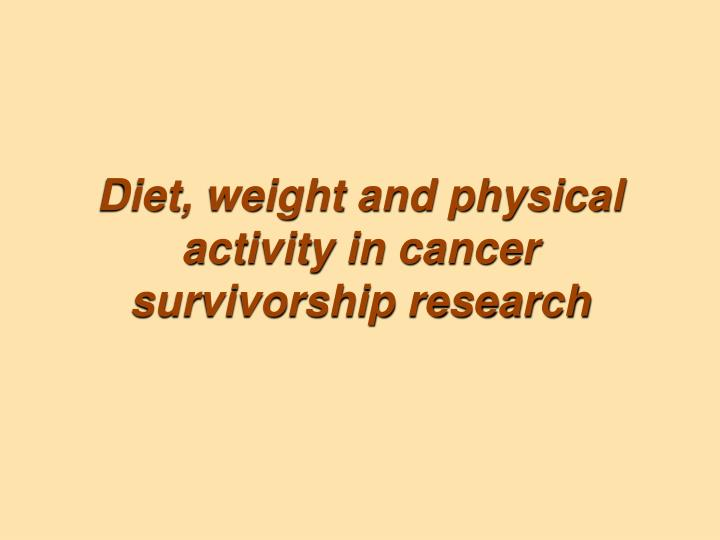 Diet, weight and physical activity in cancer