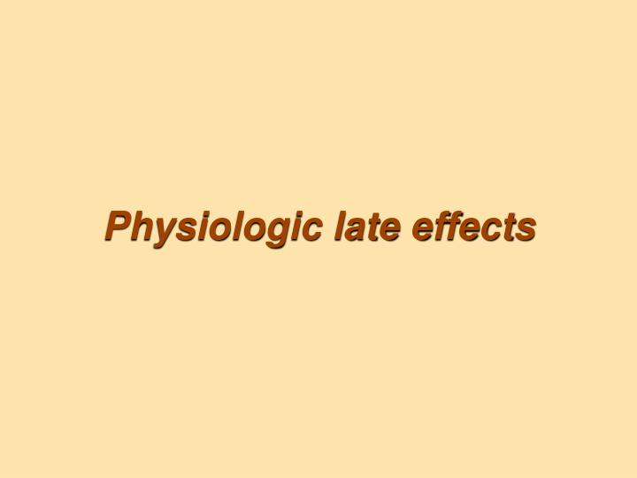 Physiologic late effects