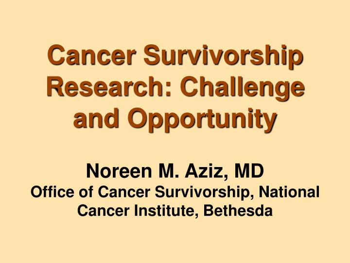Cancer Survivorship Research: Challenge and Opportunity