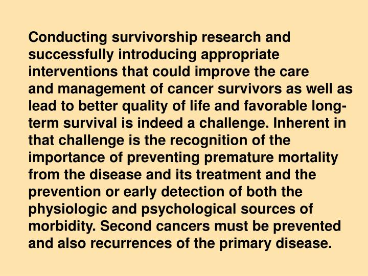 Conducting survivorship research and successfully introducing appropriate interventions that could improve the care