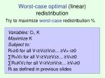 worst case optimal linear redistribution
