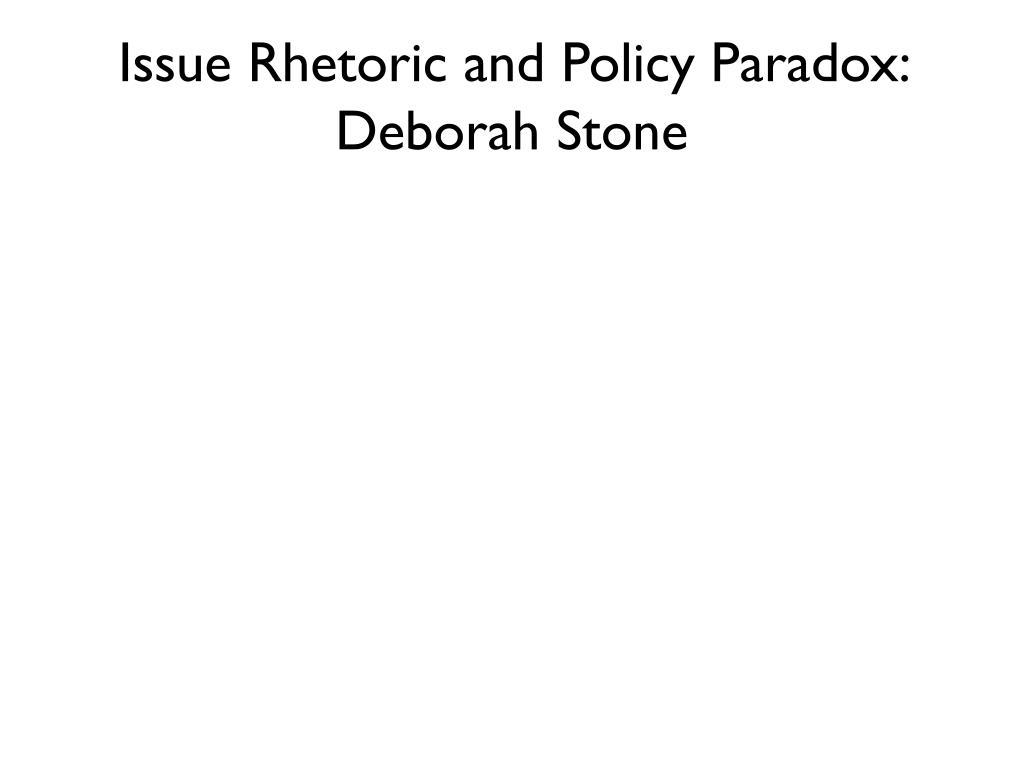Issue Rhetoric and Policy Paradox: Deborah Stone