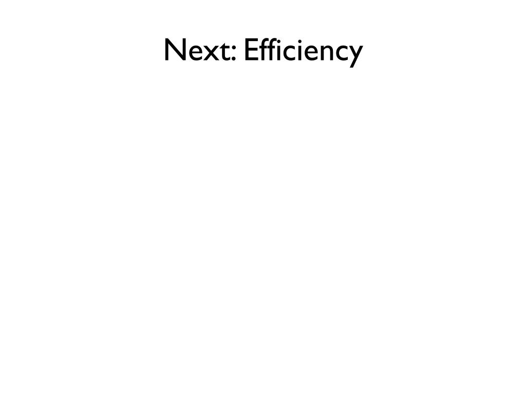 Next: Efficiency