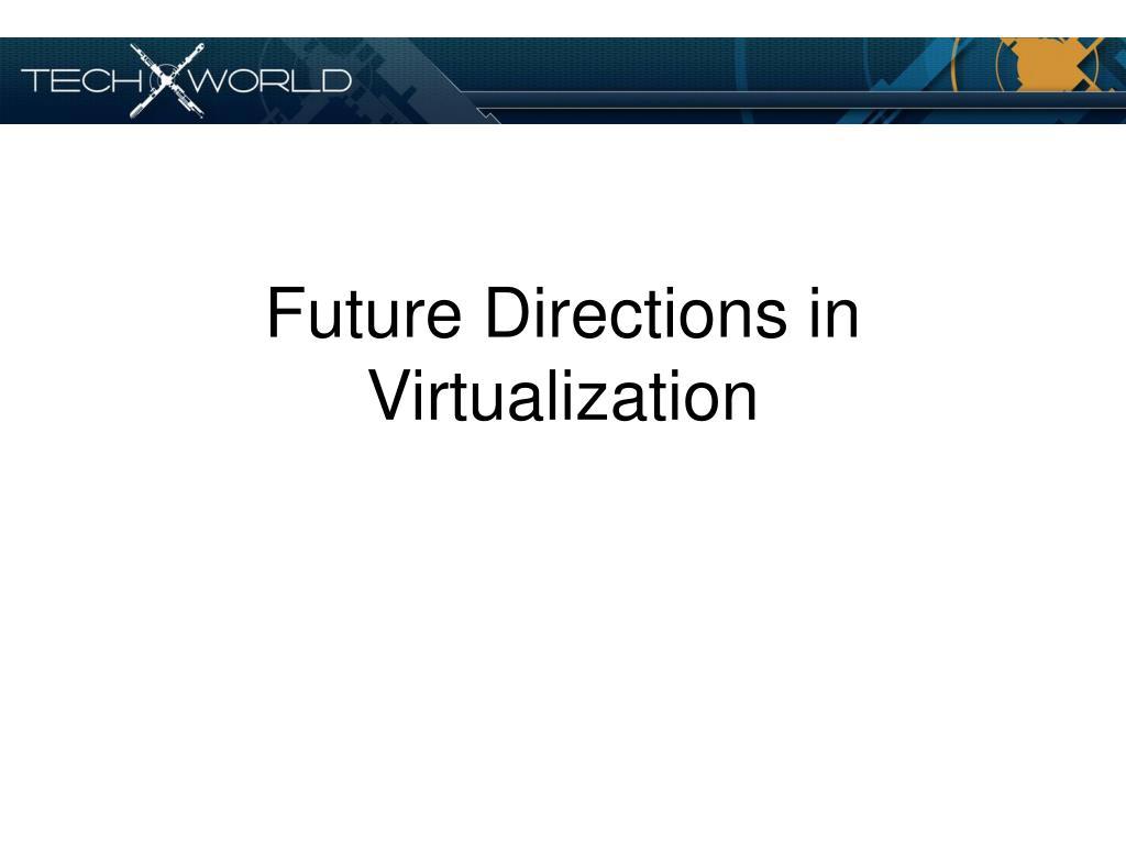 Future Directions in Virtualization