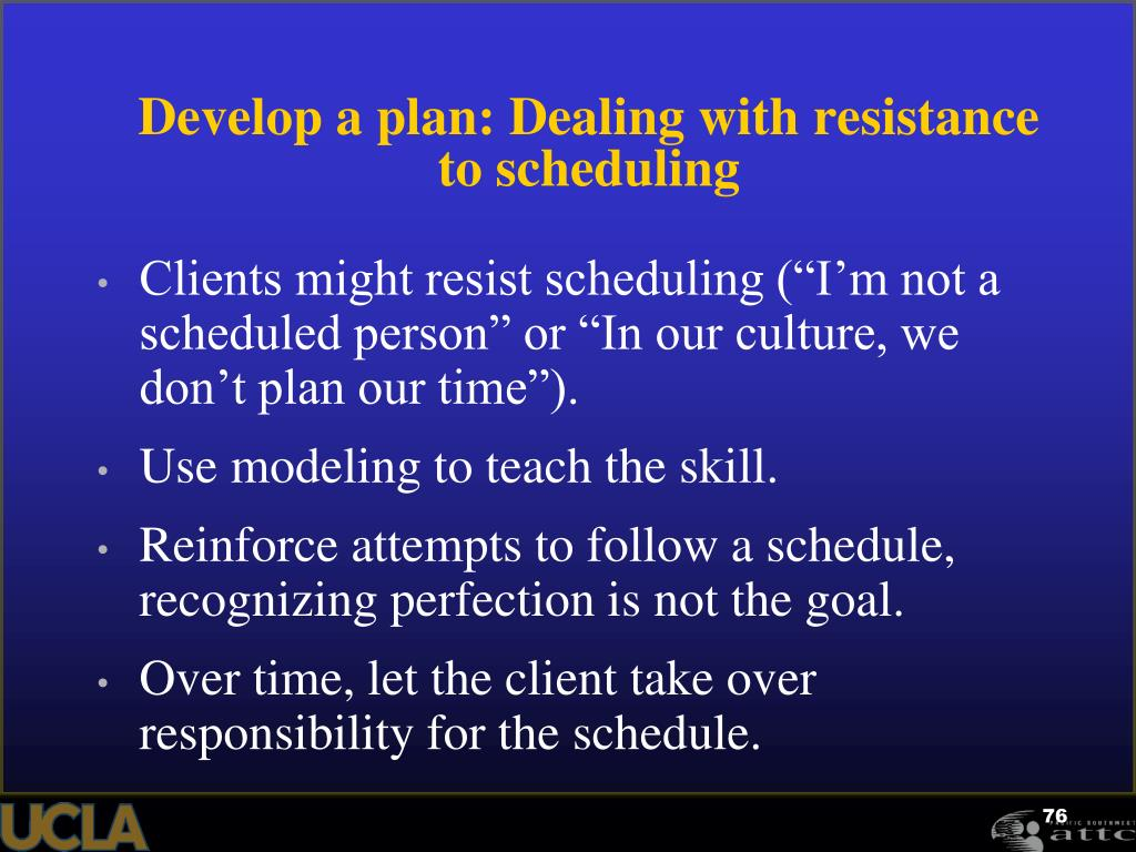 Develop a plan: Dealing with resistance to scheduling