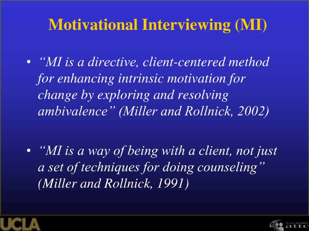 """MI is a directive, client-centered method  for enhancing intrinsic motivation for change by exploring and resolving ambivalence"" (Miller and Rollnick, 2002)"