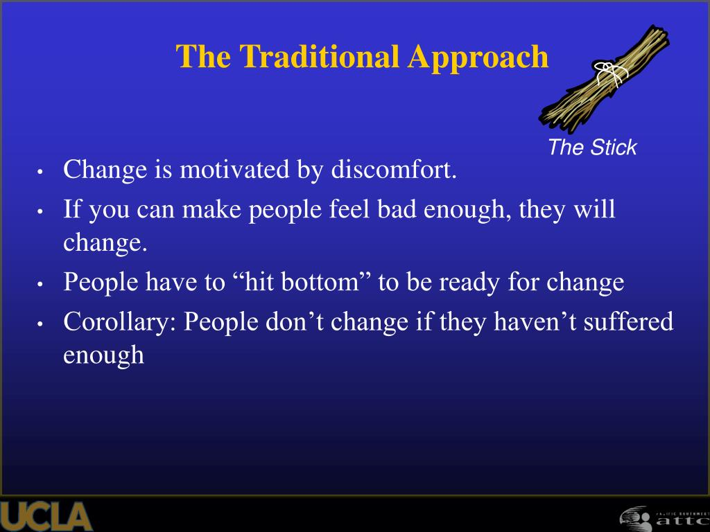 Change is motivated by discomfort.