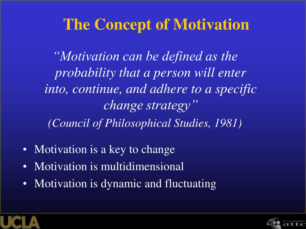 """Motivation can be defined as the probability that a person will enter       into, continue, and adhere to a specific change strategy"""