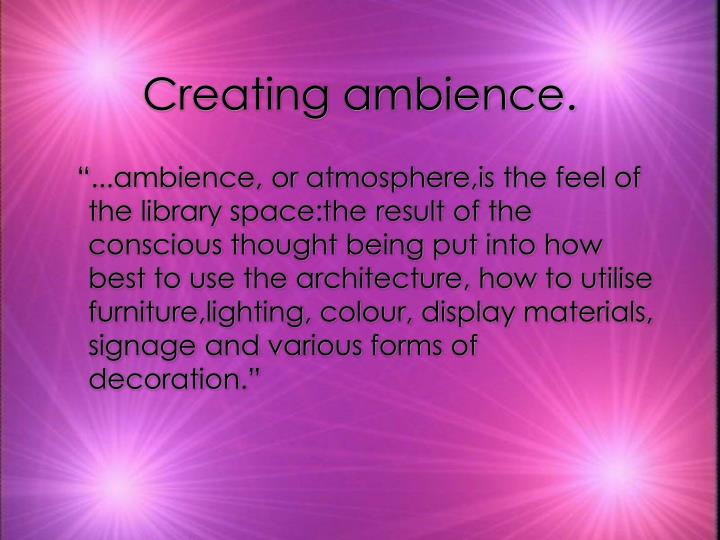 Creating ambience.
