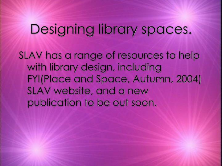Designing library spaces.