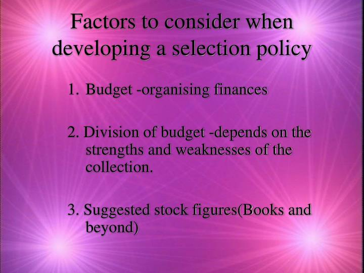 Factors to consider when developing a selection policy
