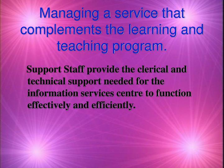 Managing a service that complements the learning and teaching program.