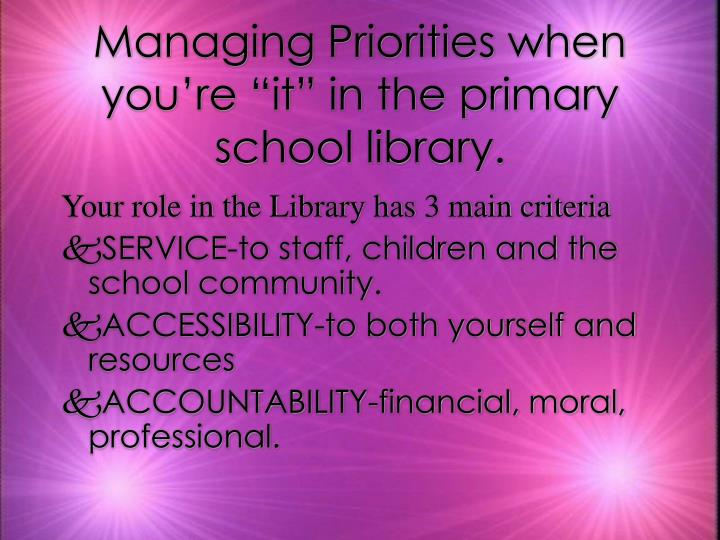 """Managing Priorities when you're """"it"""" in the primary school library."""