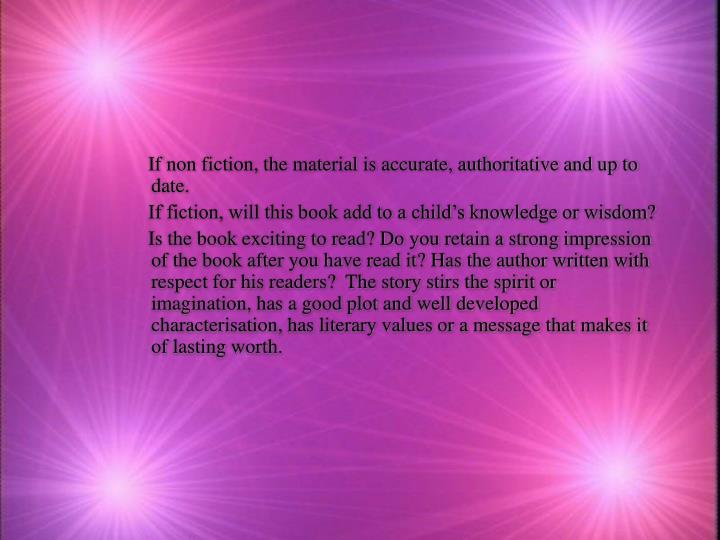 If non fiction, the material is accurate, authoritative and up to date.