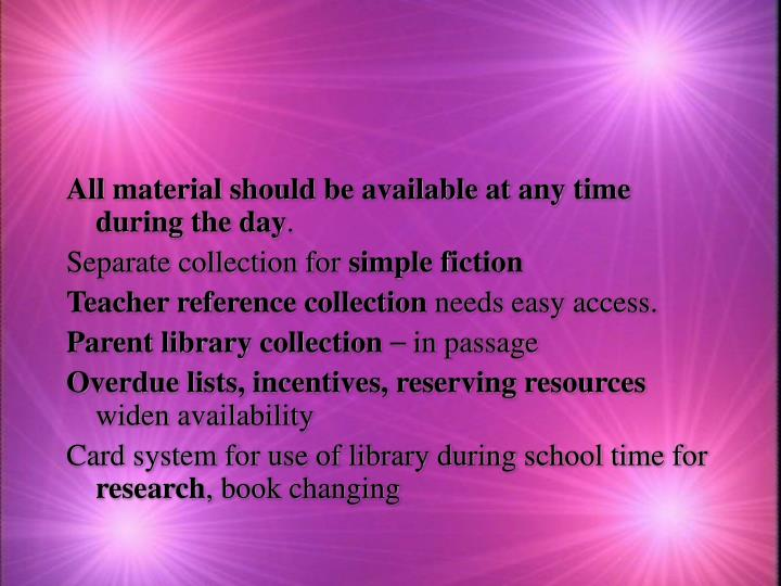 All material should be available at any time during the day