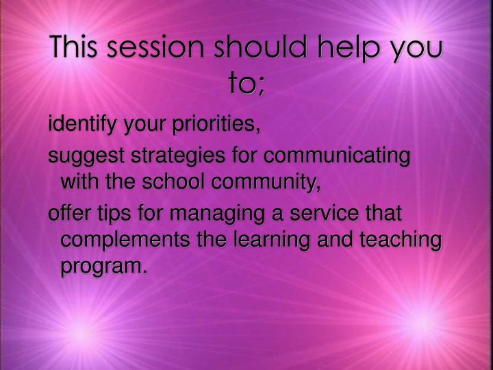 This session should help you to;