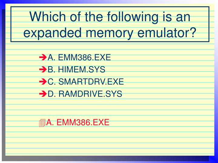 Which of the following is an expanded memory emulator
