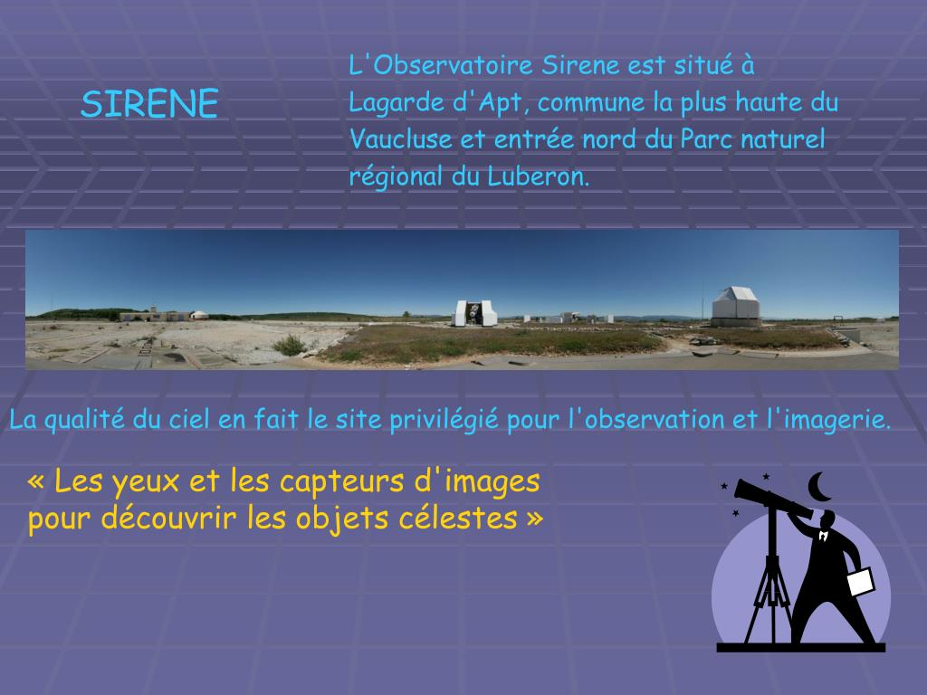 L'Observatoire Sirene est situé à Lagarde d'Apt, commune la plus haute du Vaucluse et entrée nord du Parc naturel régional du Luberon.