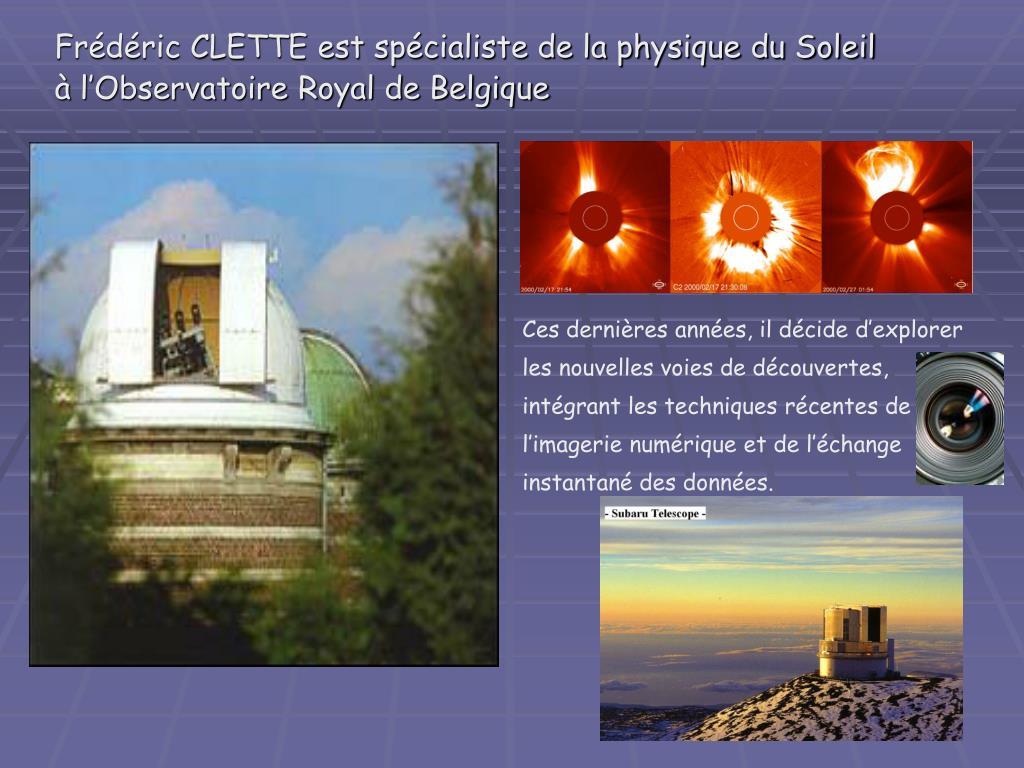 Frédéric CLETTE est spécialiste de la physique du Soleil à