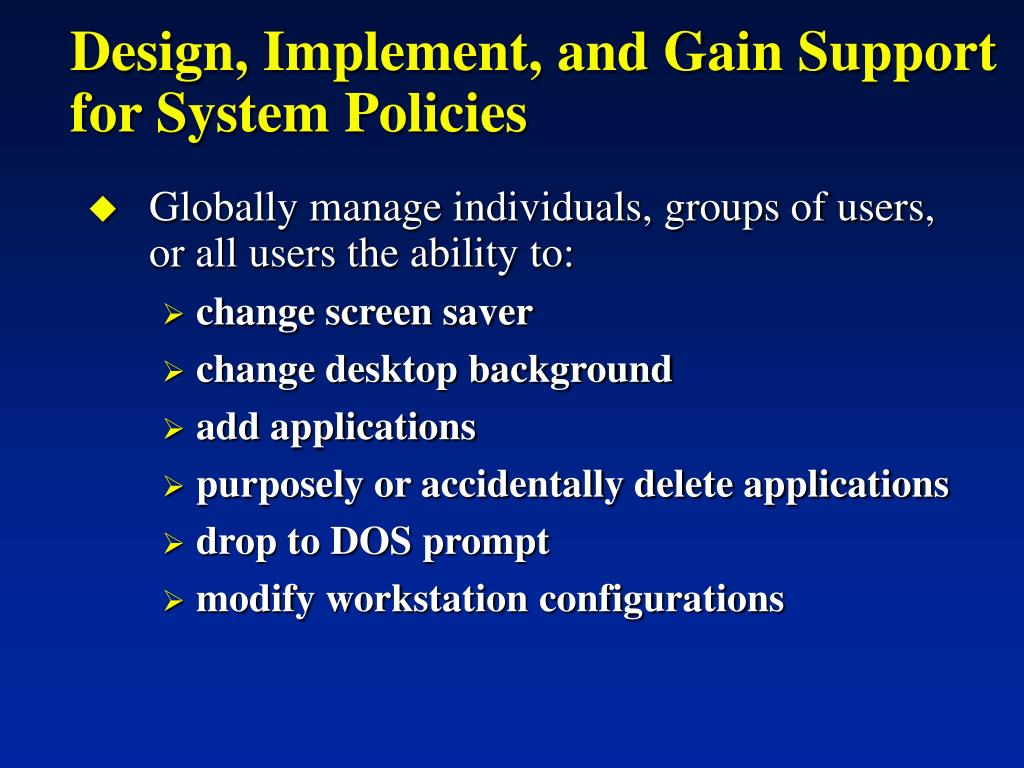 Design, Implement, and Gain Support for System Policies