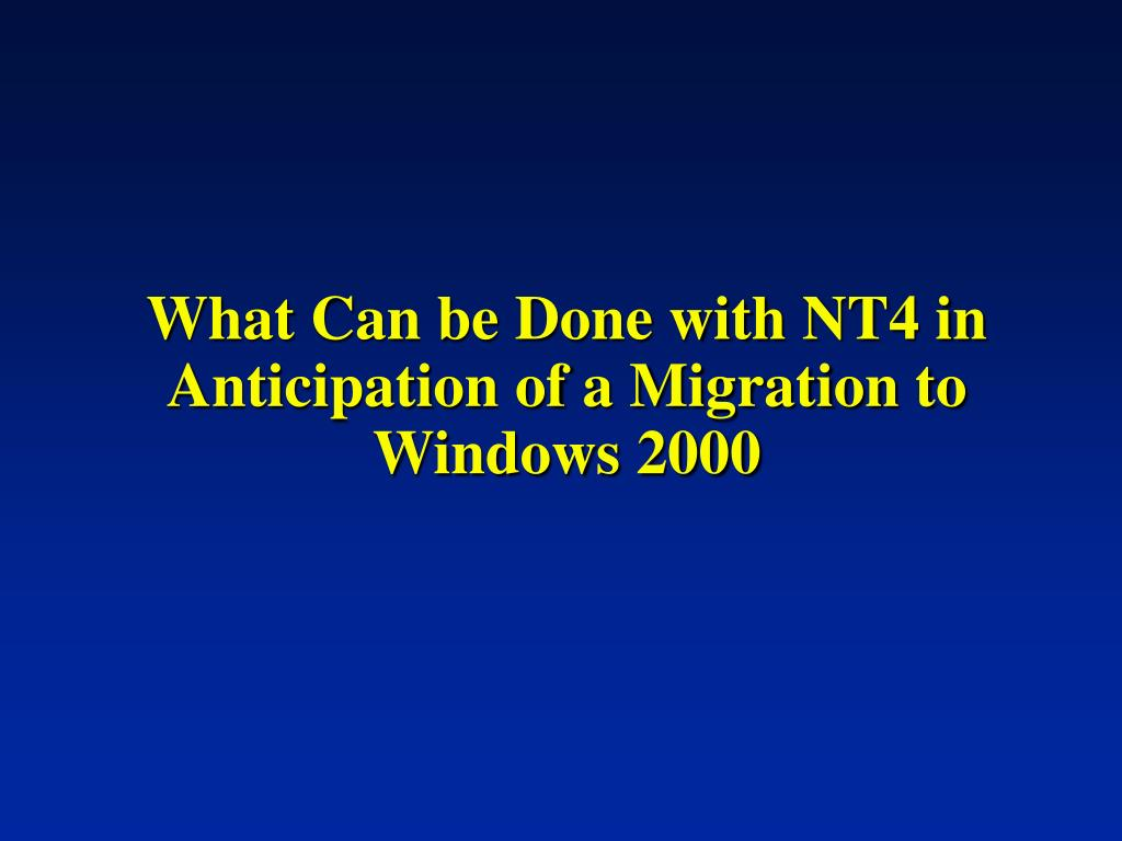 What Can be Done with NT4 in Anticipation of a Migration to Windows 2000