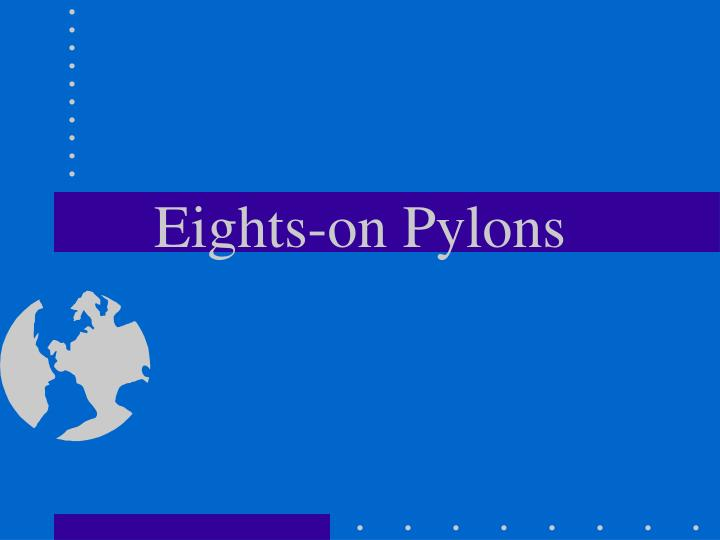 Eights on pylons