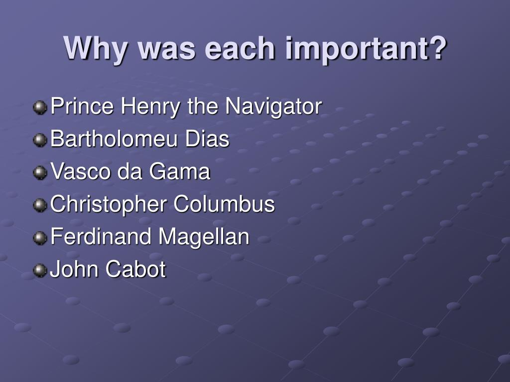 Why was each important?
