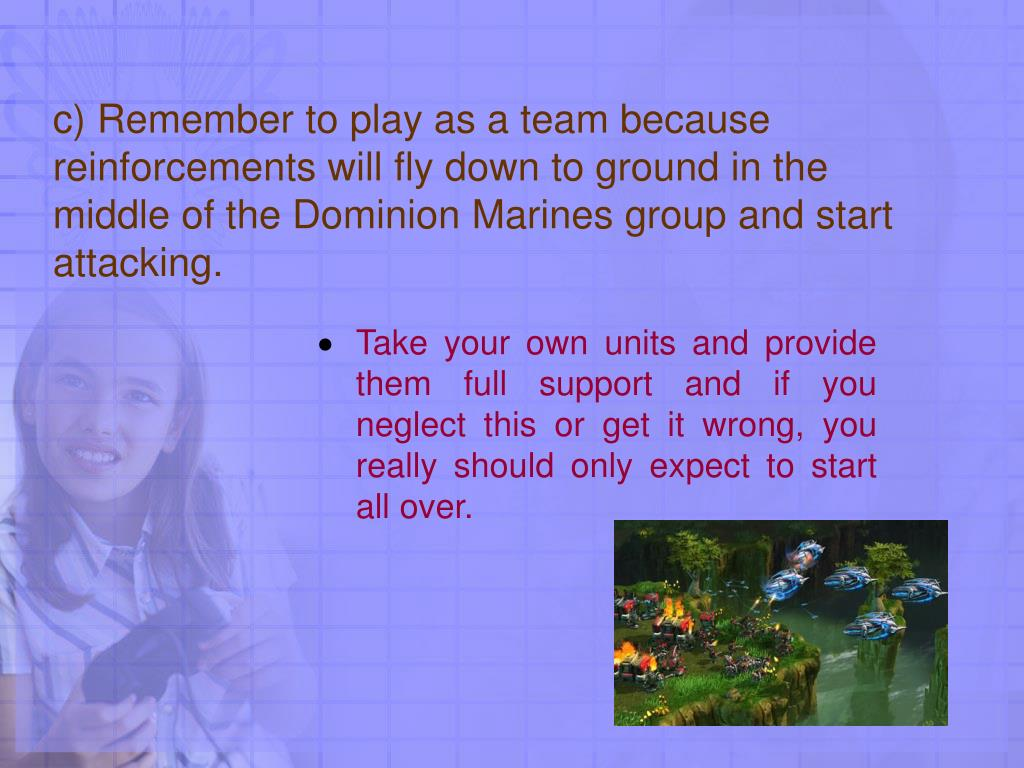 c) Remember to play as a team because reinforcements will fly down to ground in the middle of the Dominion Marines group and start attacking.