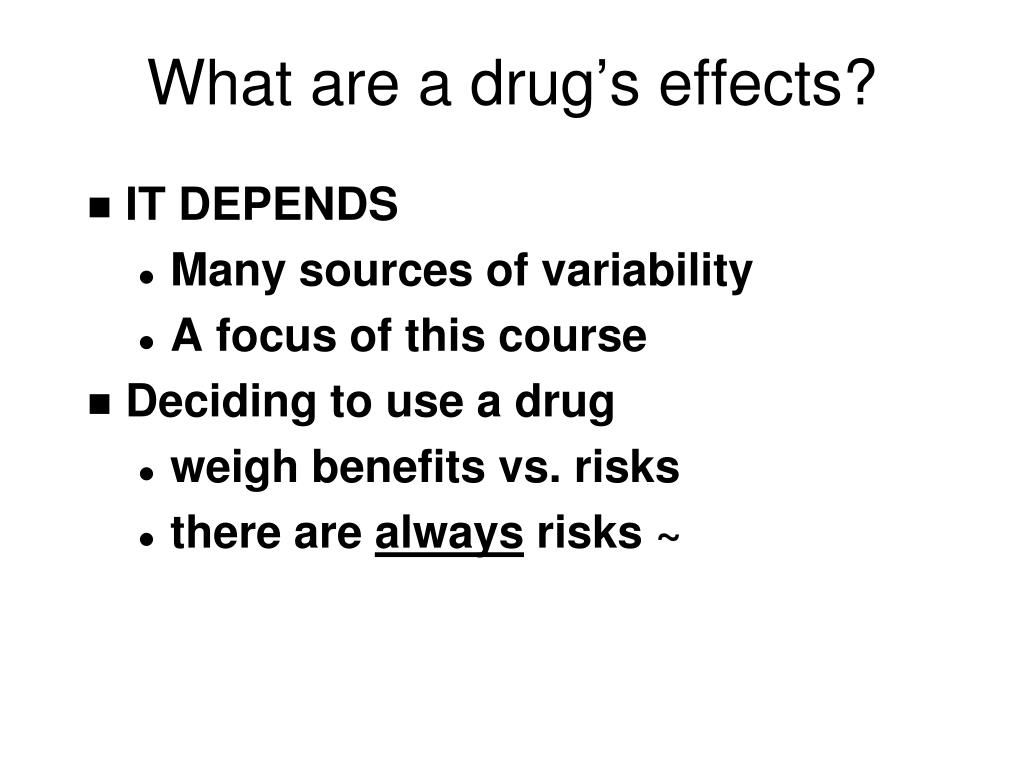 What are a drug's effects?