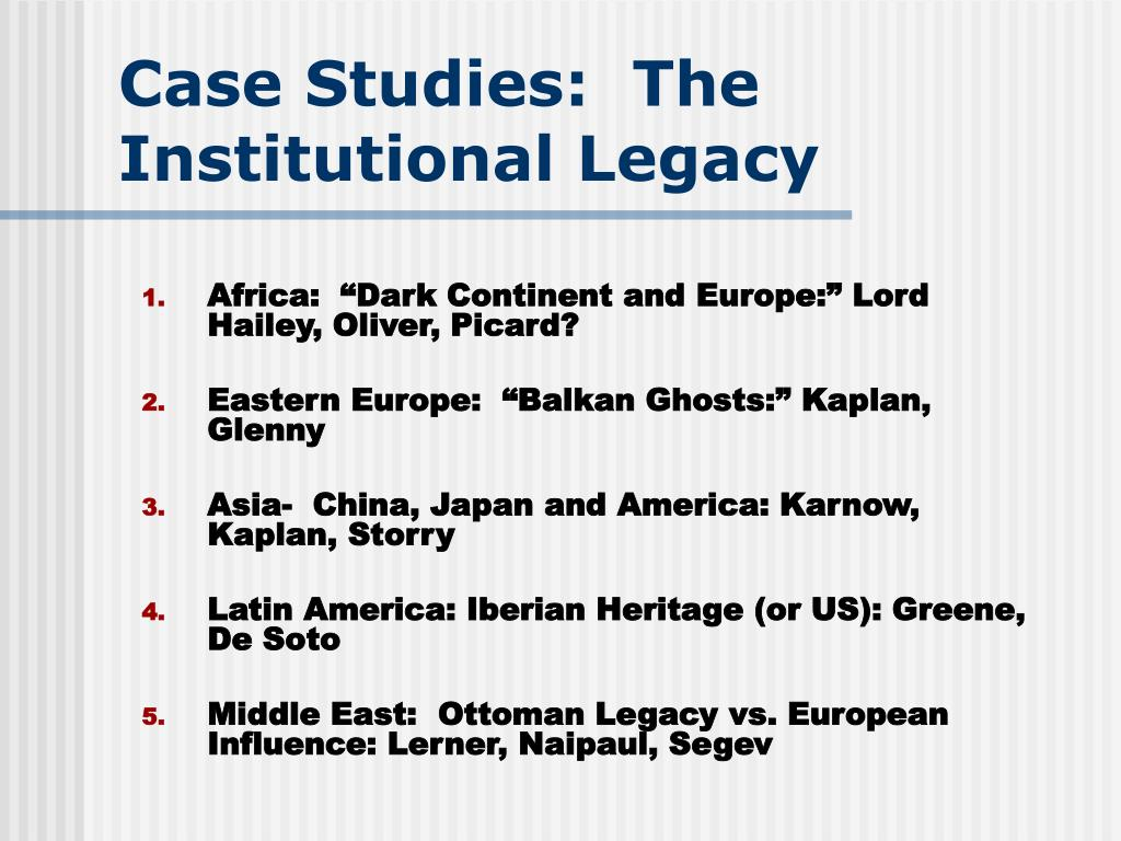 Case Studies:  The Institutional Legacy