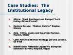 case studies the institutional legacy