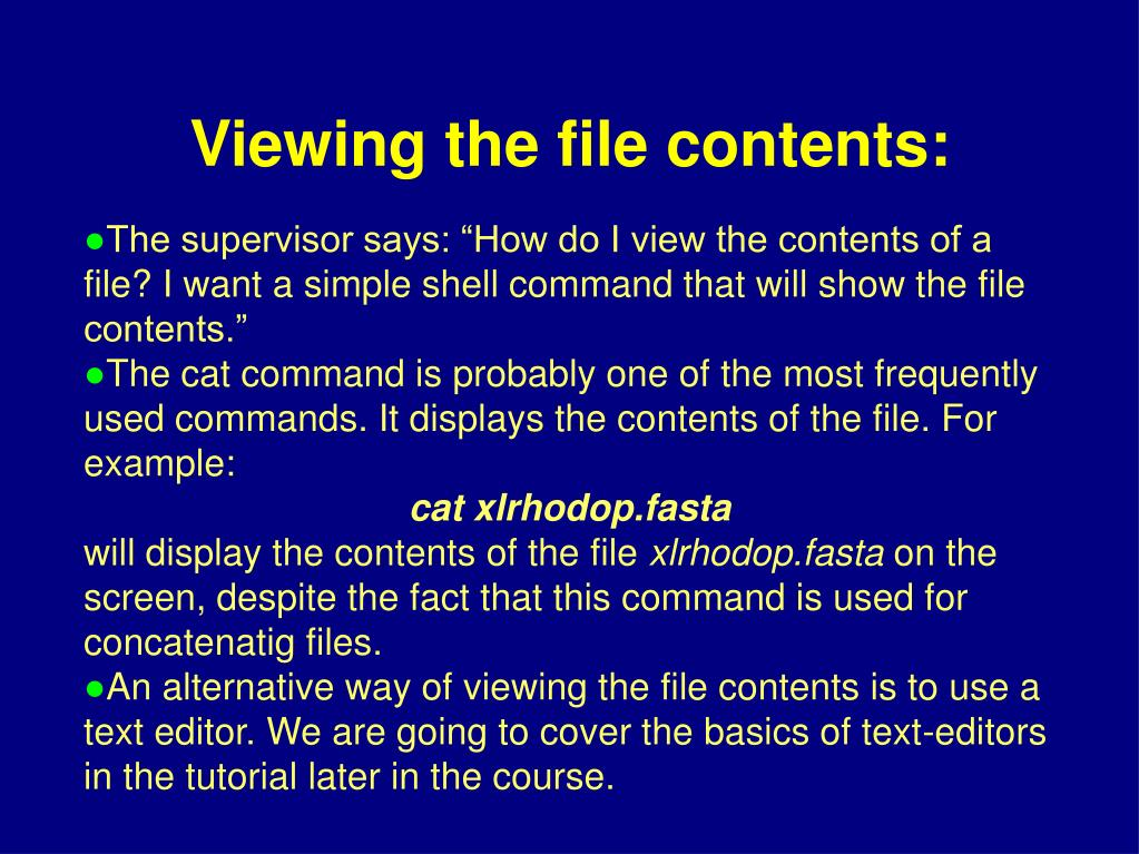 "The supervisor says: ""How do I view the contents of a file? I want a simple shell command that will show the file contents."""