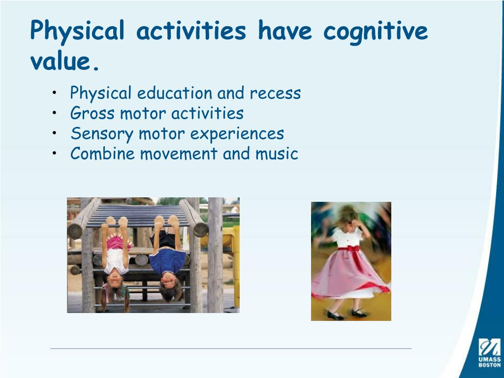 Physical activities have cognitive value.