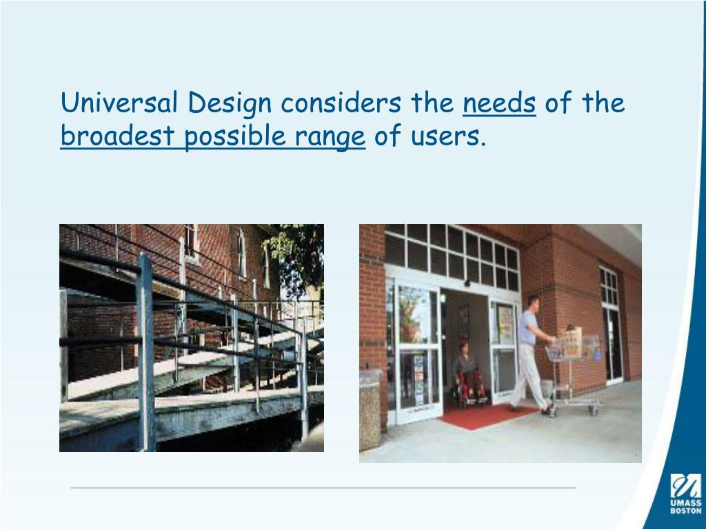 Universal Design considers the