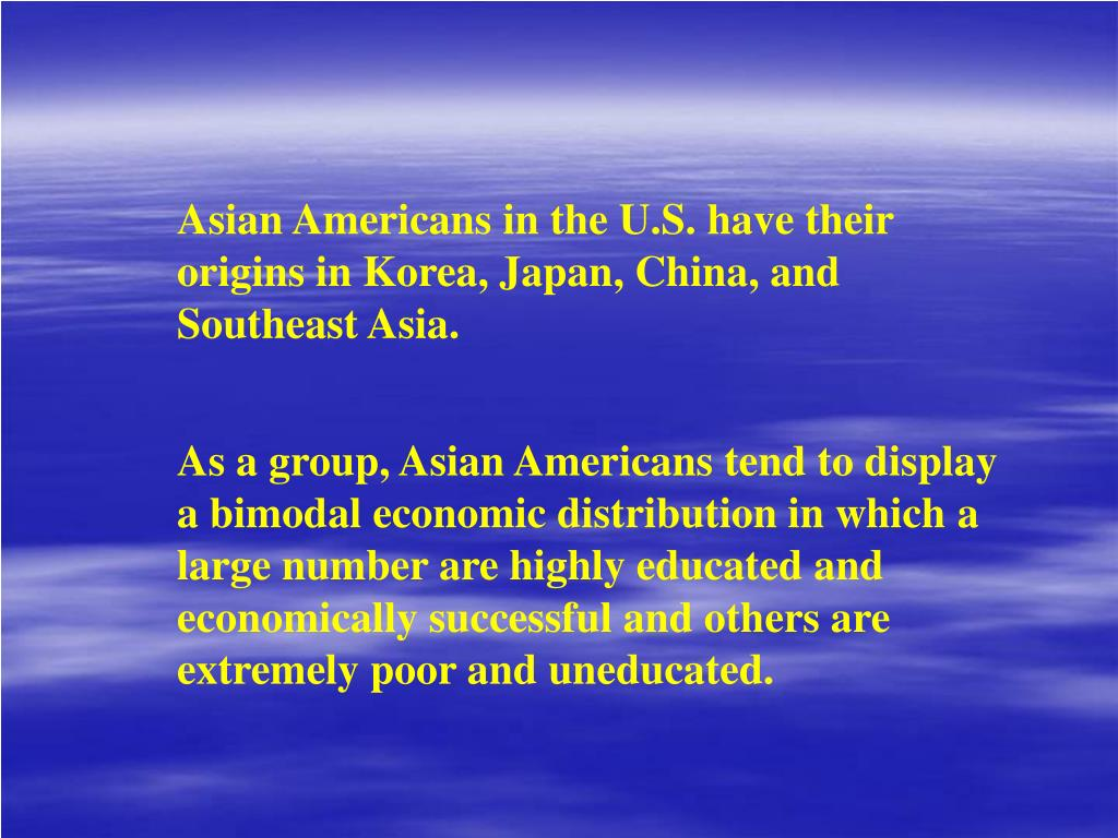 Asian Americans in the U.S. have their origins in Korea, Japan, China, and Southeast Asia.