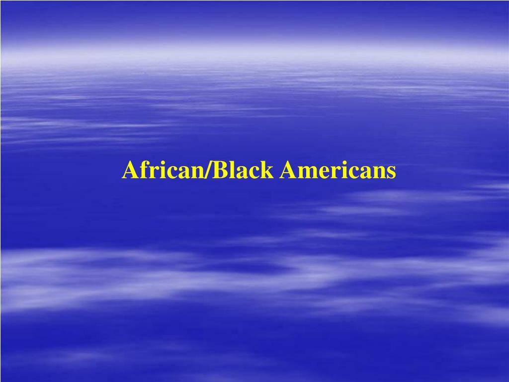 African/Black Americans