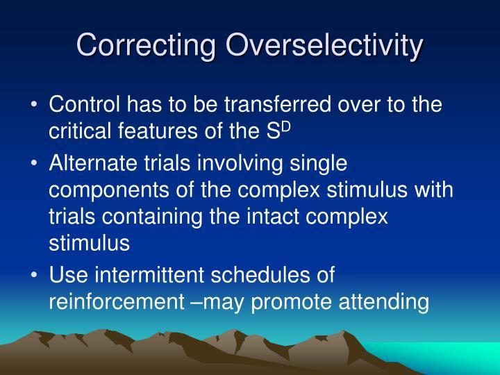 Correcting Overselectivity