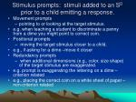 stimulus prompts stimuli added to an s d prior to a child emitting a response