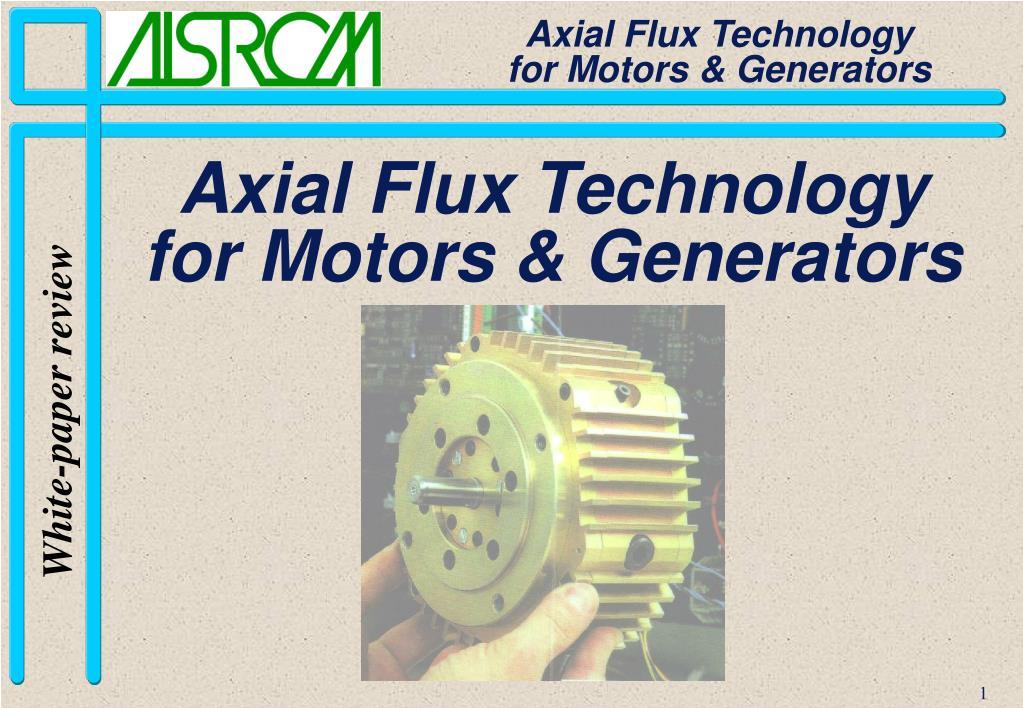 Axial Flux Technology                      for Motors & Generators