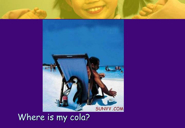 Where is my cola?