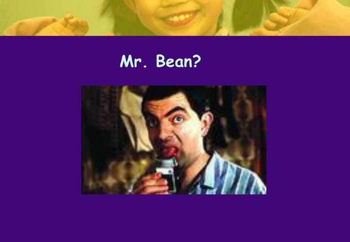Mr. Bean?