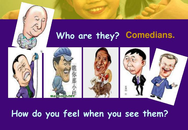 Comedians.