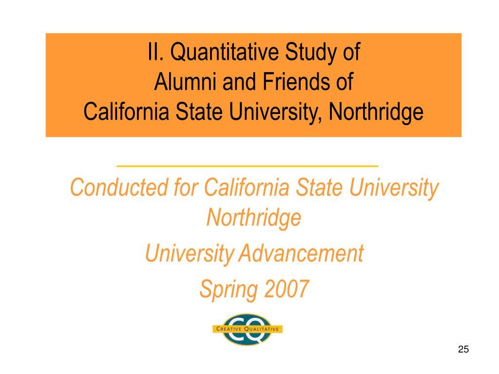 II. Quantitative Study of                                                Alumni and Friends of                      California State University, Northridge
