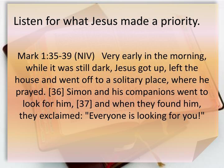 Listen for what Jesus made a priority.