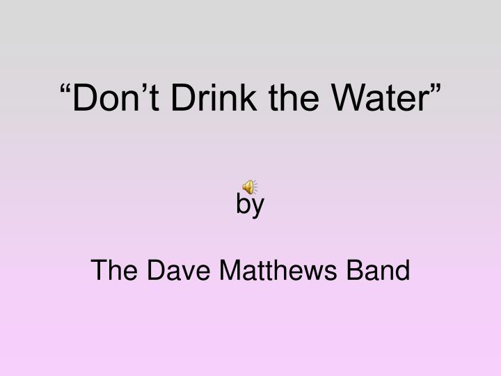 """Don't Drink the Water"""