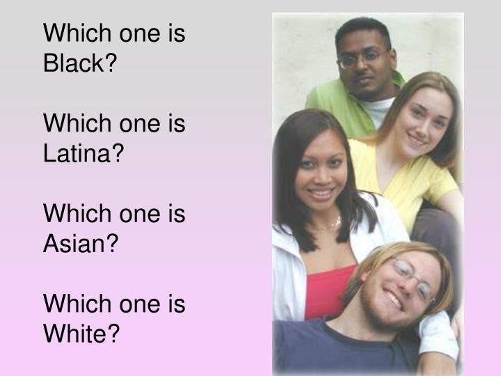 Which one is Black?