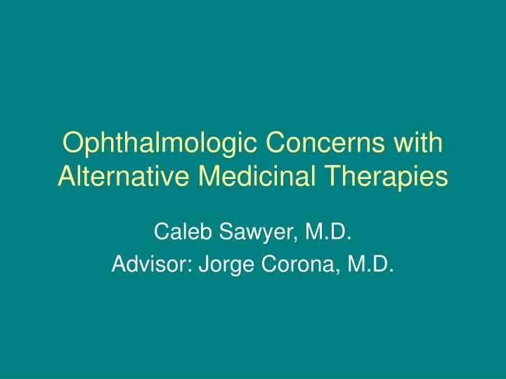 Ophthalmologic concerns with alternative medicinal therapies