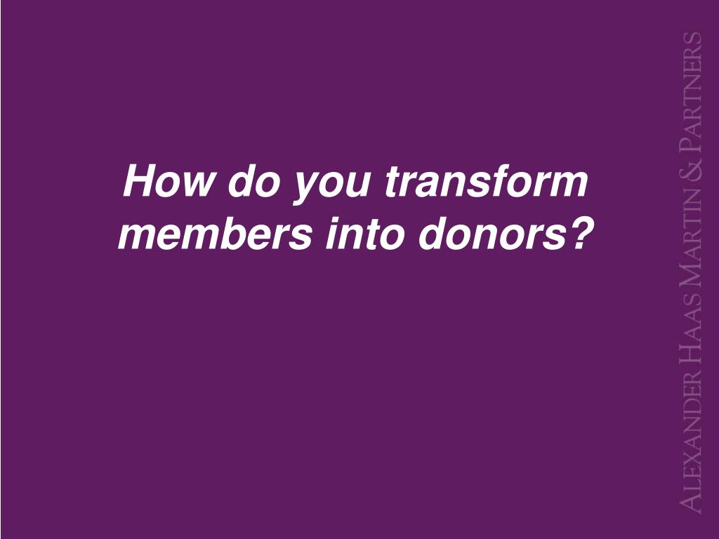 How do you transform members into donors?