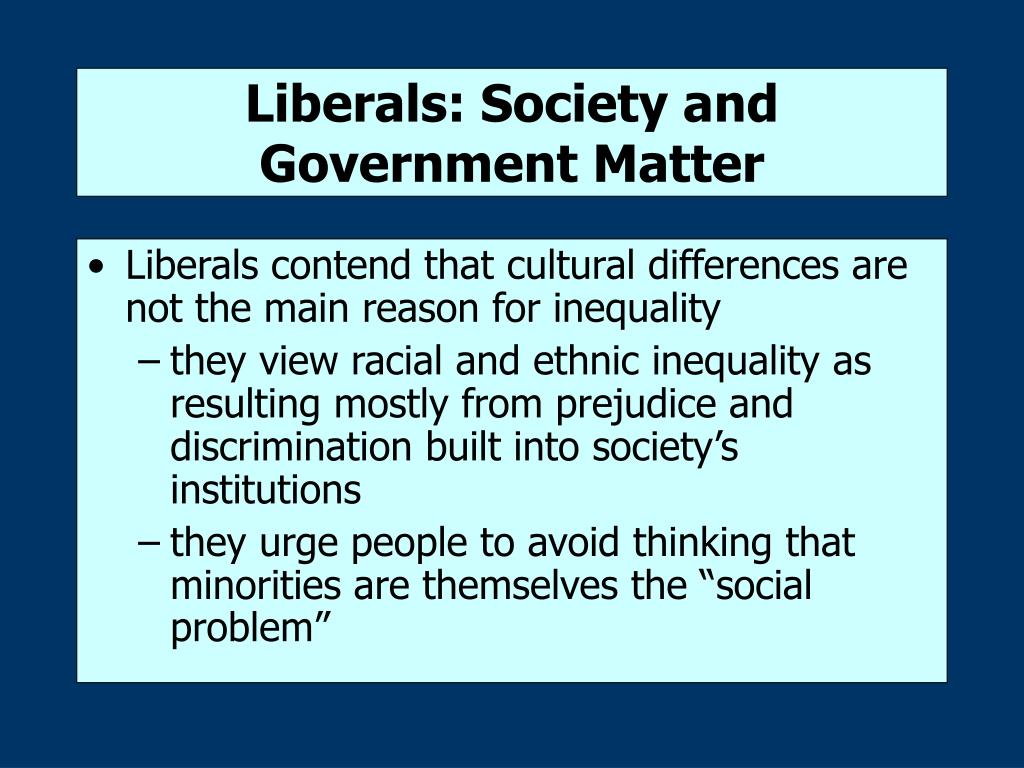 Liberals: Society and Government Matter
