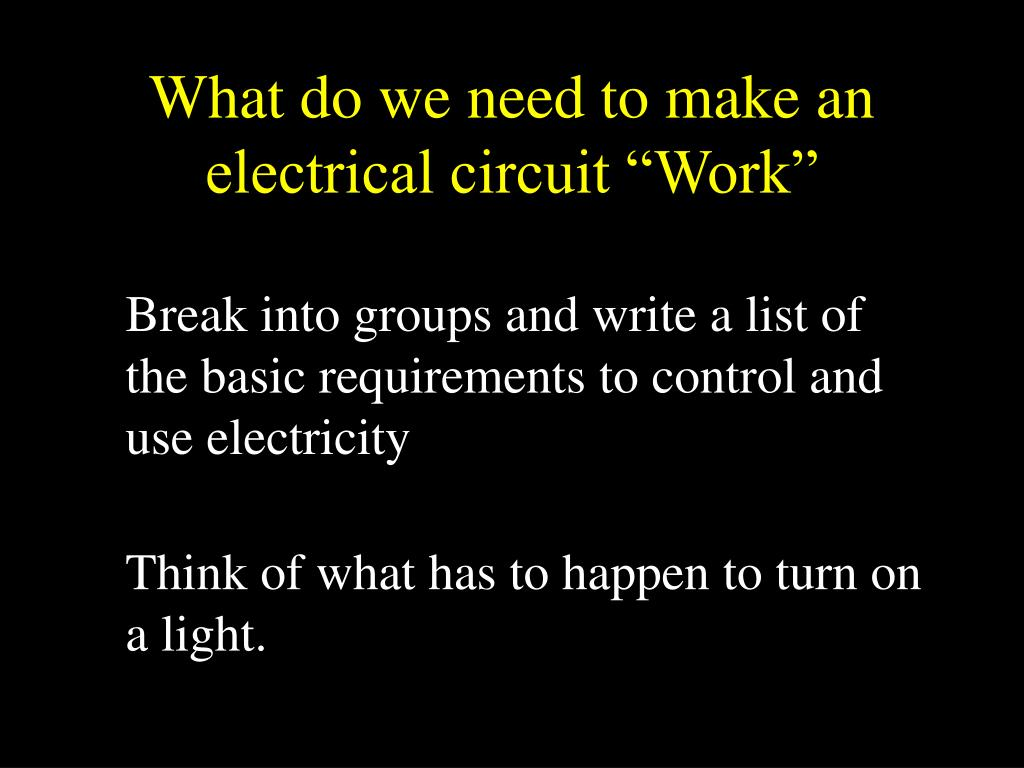 """What do we need to make an electrical circuit """"Work"""""""
